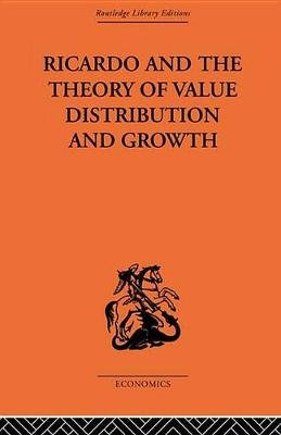 Ricardo and the Theory of Value Distribution and Growth (Electronic book text): Giovanni Alfredo Caravale, Domenico A. Tosato