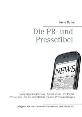 Die PR- Und Pressefibel (German, Paperback): Heinz Duthel