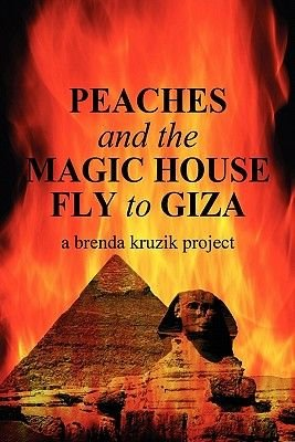 Peaches and the Magic House Fly to Giza (Paperback): A. Brenda Kruzik Project