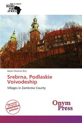 Srebrna, Podlaskie Voivodeship (Paperback): Aeron Charline