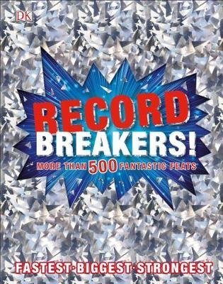 Record Breakers! - More Than 500 Fantastic Feats (Hardcover): Dk