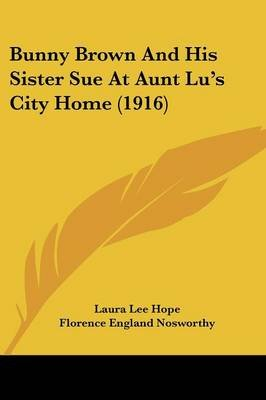 Bunny Brown and His Sister Sue at Aunt Lu's City Home (1916) (Paperback): Laura Lee Hope