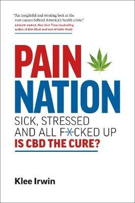Pain Nation - Sick, Stressed, and All F*cked Up: Is CBD the Cure? (Paperback): Klee Irwin