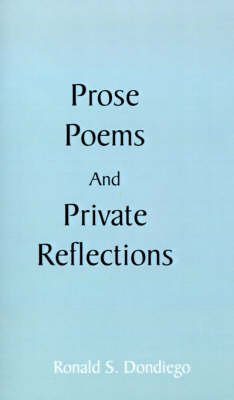 Prose, Poems, and Private Reflections (Paperback): Ron Dondiego