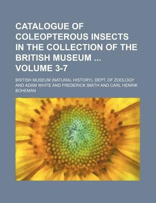 Catalogue of Coleopterous Insects in the Collection of the British Museum Volume 3-7 (Paperback): British Museum Dept of Zoology