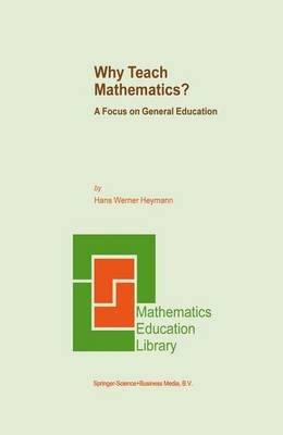 Why Teach Mathematics? - A Focus on General Education (Paperback, 1st ed. Softcover of orig. ed. 2004): Hans Heymann