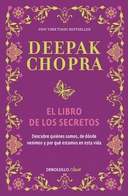 El Libro de Los Secretos / The Book of Secrets - Unlocking the Hidden Dimensions of Your Life (Spanish, Paperback): Deepak...