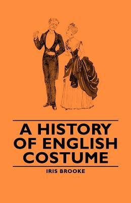 A History of English Costume (Electronic book text): Iris Brooke