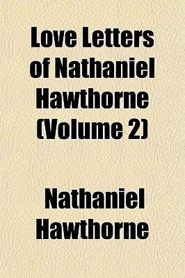 Love Letters of Nathaniel Hawthorne (Volume 2) (Paperback): Nathaniel Hawthorne