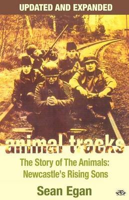 Animal Tracks: The Story of the Animals, Newcastle's Rising Sons (Paperback, Updated and expanded ed): Sean Egan
