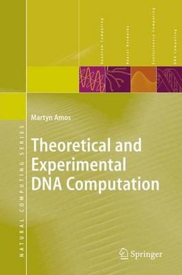 Theoretical and Experimental DNA Computation (Paperback, Softcover reprint of hardcover 1st ed. 2005): Martyn Amos
