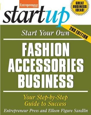 Start Your Own Fashion Accessories Business - Your Step-By-Step Guide to Success (Paperback, Second Edition): Entrepreneur...