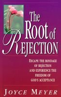 The Root of Rejection - Escape the Bondage of Rejection and Experience the Freedom of God's Acceptanc (Paperback): Joyce...
