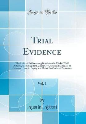 Trial Evidence, Vol. 1 - The Rules of Evidence Applicable on the Trial of Civil Actions, Including Both Causes of Action and...