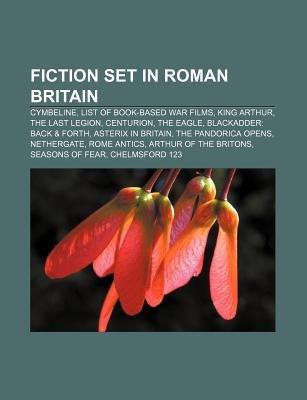 Fiction Set in Roman Britain - Cymbeline, List of Book-Based War Films, King Arthur, the Last Legion, Centurion, the Eagle...