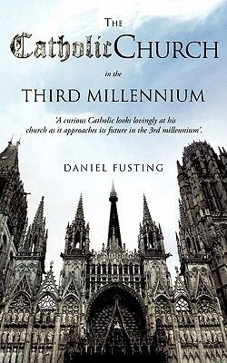 The Catholic Church in the Third Millennium (Paperback): Daniel Fusting