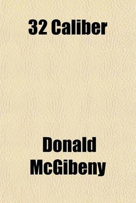 32 Caliber (Paperback): Donald Mcgibeny