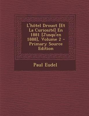 L'Hotel Drouot [Et La Curiosite] En 1881 [Jusqu'en 1888], Volume 2 (French, Paperback): Paul Eudel