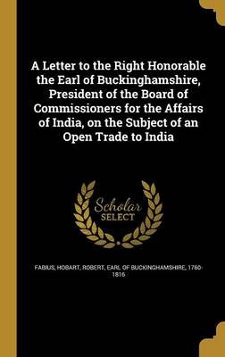 A Letter to the Right Honorable the Earl of Buckinghamshire, President of the Board of Commissioners for the Affairs of India,...