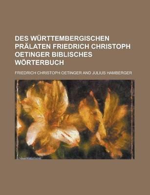 Des Wurttembergischen Pralaten Friedrich Christoph Oetinger Biblisches Worterbuch (English, German, Paperback): Chile,...