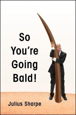 So You're Going Bald! (Hardcover): Julius Sharpe