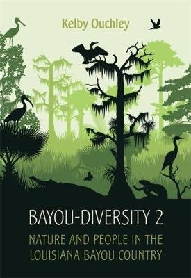 Bayou-Diversity 2 - Nature and People in the Louisiana Bayou Country (Hardcover): Kelby Ouchley