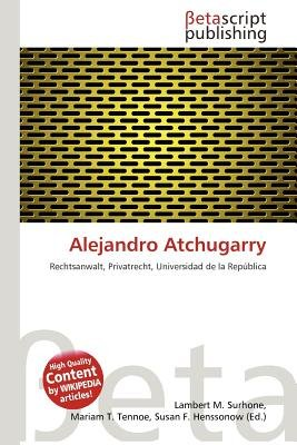 Alejandro Atchugarry (English, German, Paperback): Lambert M. Surhone, Mariam T. Tennoe, Susan F. Henssonow