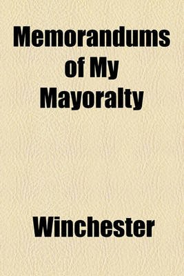 Memorandums of My Mayoralty (Paperback): Winchester