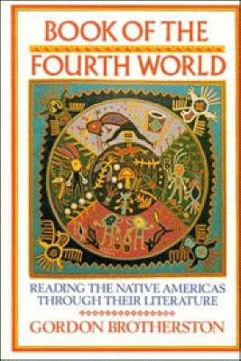 Book of the Fourth World - Reading the Native Americas through their Literature (Hardcover): Gordon Brotherston