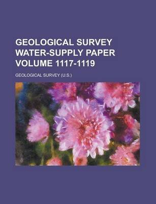 Geological Survey Water-Supply Paper Volume 1117-1119 (Paperback): Us Government, Geological Survey