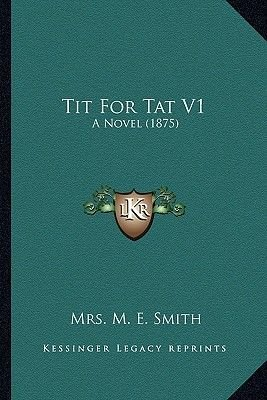 Tit for Tat V1 - A Novel (1875) (Paperback): Mrs M E Smith