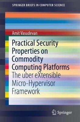 Practical Security Properties on Commodity Computing Platforms - The uber eXtensible Micro-Hypervisor Framework (Paperback, 1st...