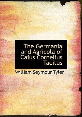 The Germania and Agricola of Caius Cornelius Tacitus (Large print, Hardcover, large type edition): William Seymour Tyler