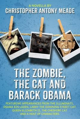 The Zombie, the Cat, and Barack Obama - Featuring Appearances from the Illuminati, Osama Bin Laden, Larry the Downing Street...