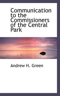 Communication to the Commissioners of the Central Park (Large print, Paperback, large type edition): Andrew H. Green