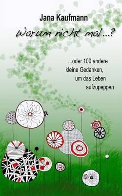 Warum Nicht Mal ...? - ...Oder 100 Andere Kleine Gedanken, Um Das Leben Aufzupeppen (German, Paperback): Jana Kaufmann