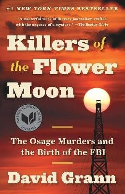 Killers of the Flower Moon - The Osage Murders and the Birth of the FBI (Paperback): David Grann