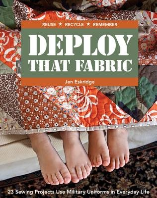 Deploy That Fabric - 23 Sewing Projects Use Military Uniforms in Everyday Life (Electronic book text): Jen Eskridge