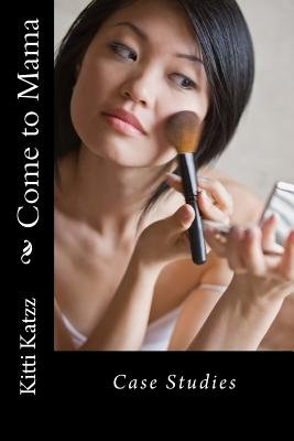 Come to Mama - Case Studies (Paperback): Kitti Katzz