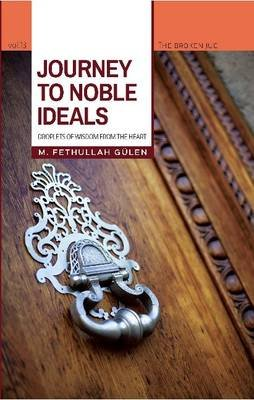 Journey to Noble Ideals - Droplets of Wisdom from the Heart (Paperback): Fethullah G ulen