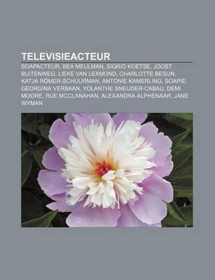 Televisieacteur - Soapacteur, Bea Meulman, Sigrid Koetse, Joost Buitenweg, Lieke Van Lexmond, Charlotte Besijn, Katja...