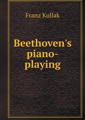 Beethoven's Piano-Playing (Paperback): Franz Kullak