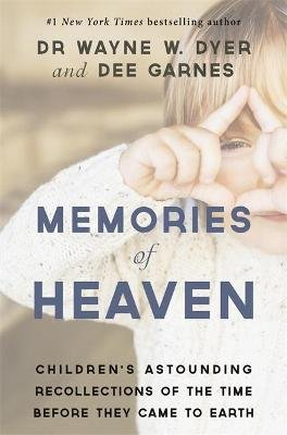 Memories of Heaven - Children's Astounding Recollections of the Time Before They Came to Earth (Paperback): Wayne W. Dyer,...