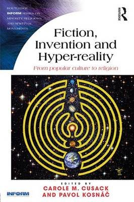 Fiction, Invention and Hyper-reality - From popular culture to religion (Electronic book text): Carole M. Cusack, Pavol Kosnac