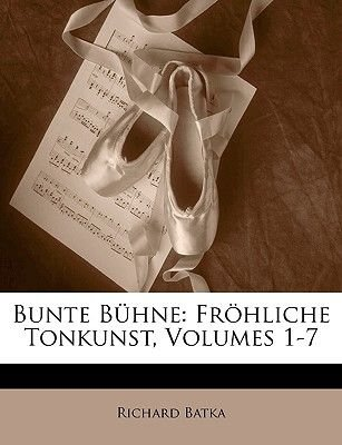 Bunte Buhne - Frohliche Tonkunst, Volumes 1-7 (German, Paperback): Richard Batka