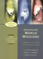 Encountering Missions - A Biblical, Historical, and Practical Introduction (Hardcover): A. Scott Moreau, Gary Corwin, Gary B...