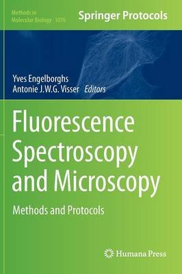 Fluorescence Spectroscopy and Microscopy - Methods and Protocols (Hardcover, 2014 ed.): Yves Engelborghs, Antonie J. W. G....