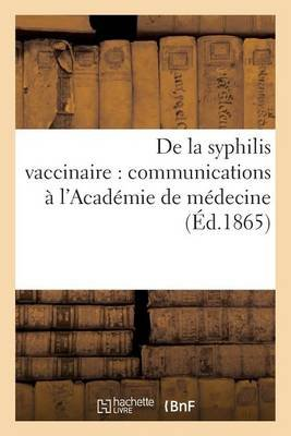 de La Syphilis Vaccinaire: Communications A L'Academie de Medecine (French, Paperback): T. Rousseau