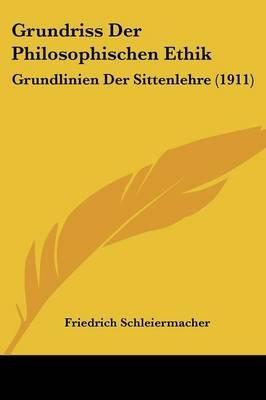 Grundriss Der Philosophischen Ethik - Grundlinien Der Sittenlehre (1911) (English, German, Paperback): Friedrich Schleiermacher
