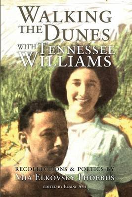 Walking the Dunes with Tennesse Williams (Paperback): Mia Elkovsky Phoebus